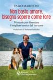 Non basta amare bisogna sapere come fare. Manuale per diventare il migliore amico del tuo cane Ebook di  Fabio Marinoni