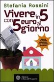Vivere in 5 con 5 euro al giorno Libro di  Stefania Rossini