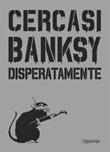 Cercasi Banksy disperatamente Libro di  Xavier Tapies