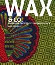 Wax & Co. Antologia dei tessuti stampati d'Africa Libro di  Anne Grosfilley