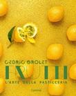 Frutti. L'arte della pasticceria Libro di  Cédric Grolet