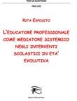 L' educatore professionale come mediatore sistemico negli interventi scolastici in età evolutiva Ebook di  Rita Esposito