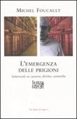 Emergenza delle prigioni. Interventi su carcere, diritto e controllo Libro di  Michel Foucault