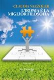 L' ironia è la miglior filosofia Ebook di  Claudia Vazzoler, Claudia Vazzoler