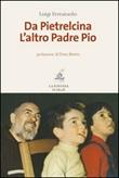 Da Pietrelcina. L'altro padre Pio Libro di  Luigi Ferraiuolo