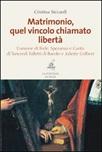 Matrimonio, quel vincolo chiamato libertà. L'unione di fede, speranza e carità di Tancredi Falletti di Barolo e Juliette Colbert