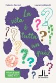 La vita è tutta un quiz! Libro di  Federica Ferrieri, Laura Delfina Zambianchi