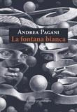 La fontana bianca Libro di  Andrea Pagani
