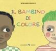 Il bambino di colore. Ediz. a colori Libro di  Michelangelo Rossato