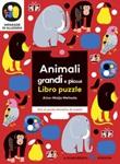Animali grandi e piccoli. Imparare in allegria. Libro puzzle. Ediz. a colori Libro di  Aino-Maija Metsola