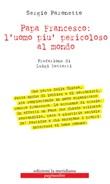 Papa Francesco: l'uomo più pericoloso al mondo Ebook di  Sergio Paronetto