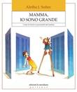 Mamma, io sono grande. Come far fiorire la personalità dei bambini Ebook di  Aletha J. Solter