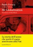 Mr Globalization. La storia dell'uomo che portò il sogno americano alla Fiat Libro di  Paolo Fresco