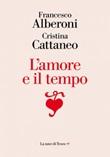 L' amore e il tempo Ebook di  Francesco Alberoni, Cristina Cattaneo