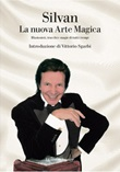 La nuova arte magica. Illusionisti, trucchi e magie di tutti i tempi Ebook di Silvan