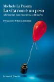 La vita non è un peso (altrimenti non riuscirei a sollevarlo) Ebook di  Michele La Pusata