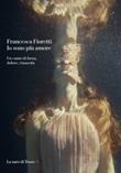 Io sono più amore. Un canto di forza, dolore, rinascita Ebook di  Francesca Fioretti