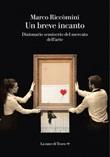 Un breve incanto. Dizionario semiserio del mercato dell'arte Ebook di  Marco Riccomini