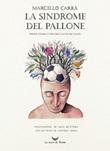 La sindrome del pallone. Origine, natura e cura della mania del calcio. Ediz. illustrata Ebook di  Marcello Carrà