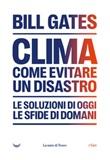 Clima. Come evitare un disastro. Le soluzioni di oggi. Le sfide di domani Libro di  Bill Gates