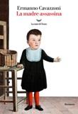 La madre assassina Ebook di  Ermanno Cavazzoni