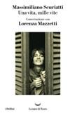 Una vita, mille vite. Conversazione con Lorenza Mazzetti Ebook di  Massimiliano Scuriatti