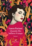 Quando Dio ballava il tango Ebook di  Laura Pariani
