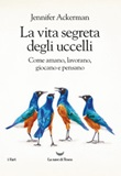 La vita segreta degli uccelli. Come amano, lavorano, giocano e pensano Ebook di  Jennifer Ackerman