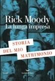 La lunga impresa. Storia del mio matrimonio Ebook di  Rick Moody