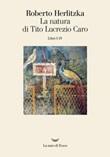 La natura di Tito Lucrezio Caro. Libri I-IV Libro di  Roberto Herlitzka