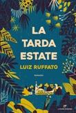 La tarda estate Libro di  Luiz Ruffato