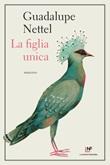 La figlia unica Libro di  Guadalupe Nettel