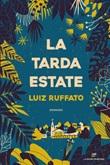 La tarda estate Ebook di  Luiz Ruffato