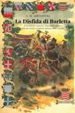 La disfida di Barletta. Il Normanno Ludovico Abenavoli Drengot uno dei tredici campioni italiani della disfida Libro di  S. M. Abenavoli