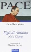 Figli di Abramo. Noi e l'Islam Libro di  Carlo Maria Martini