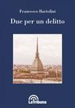 Due per un delitto Ebook di  Francesco Bartolini