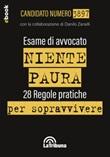 Esame di avvocato. Niente paura. 28 regole pratiche per sopravvivere Ebook di Candidato Numero 3897, Danilo Zanelli