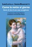 Come la notte al giorno. Storie di vita di una casa accoglienza Libro di  Ingrid Bianchetti, Lino Latella