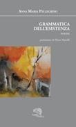 Grammatica dell'esistenza Libro di  Anna Maria Pellegrino