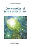 Come evolversi senza invecchiare Libro di  Francesco Bonomi