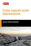Cosa sapere sulla depressione Libro di  Aldo Trapuzzano