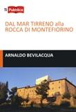 Dal Mar Tirreno alla rocca di Montefiorino Libro di  Arnaldo Bevilacqua