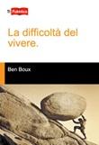 La difficoltà del vivere Libro di  Ben Boux