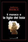 Il monaco e la figlia del boia Ebook di  Ambrose Bierce, Ambrose Bierce