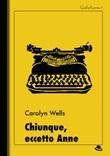 Chiunque, eccetto Anne Ebook di  Carolyn Wells, Carolyn Wells
