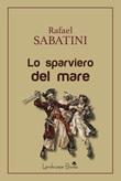 Lo sparviero del mare Ebook di  Rafael Sabatini, Rafael Sabatini