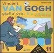 Vincent Van Gogh. Giallo oro, blu cobalto. Ediz. illustrata Libro di  Barbara Conti, Paolo Marabotto
