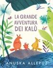 La grande avventura dei Kalù. Ediz. a colori Libro di  Anuska Allepuz