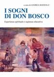 I sogni di don Bosco. Esperienza spirituale e sapienza educativa Libro di