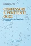 Confessori e penitenti oggi. Elementi di teologia morale e pastorale Libro di  Paolo Carlotti
